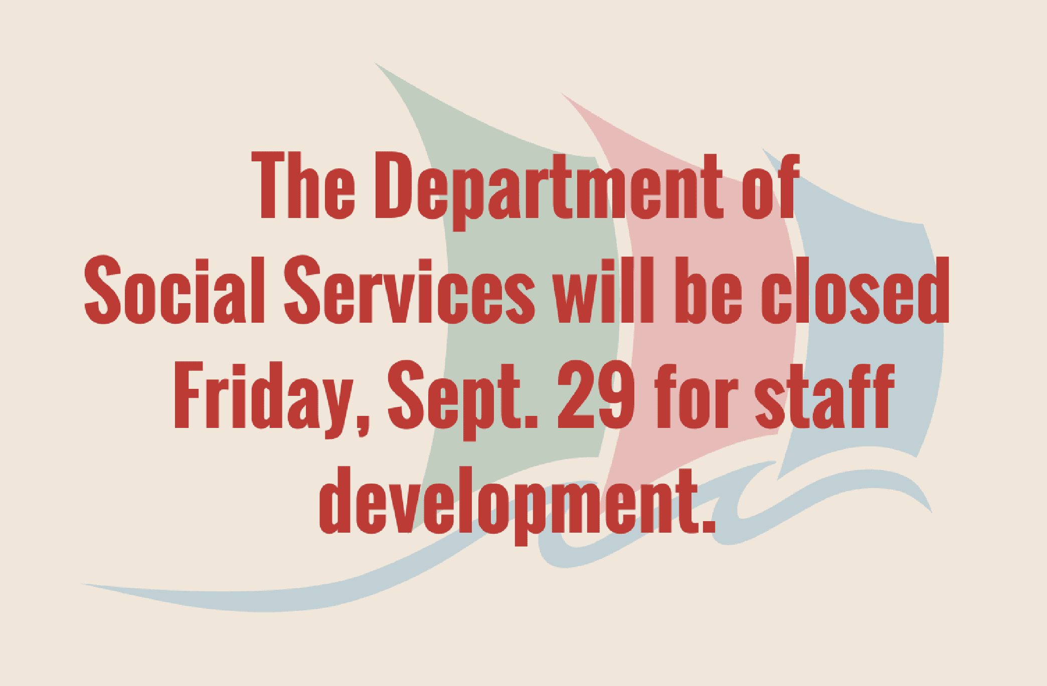 The Department of Social Services will be closed Friday, Sept. 29 for staff development.